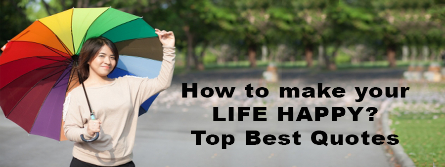 How to make LIFE HAPPY Top Best Quotes