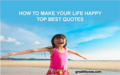 How to make your life happy – Top best quotes