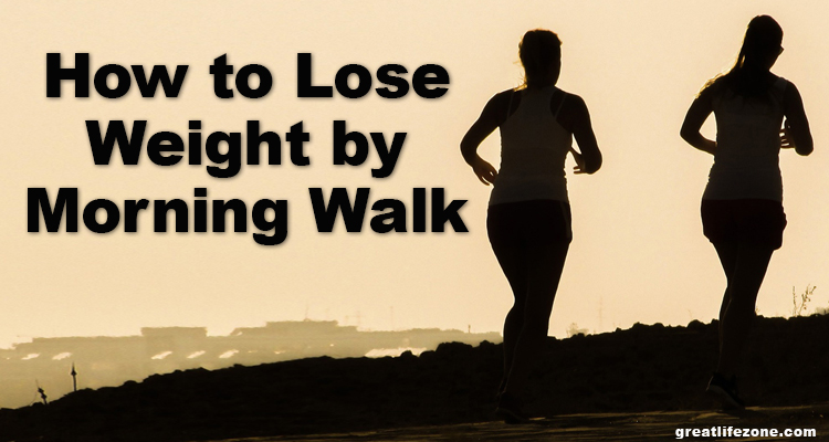 How to Lose Weight by Morning Walk