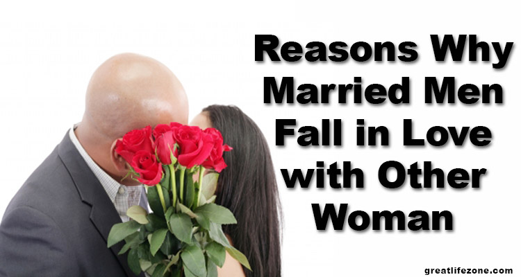 Reasons Why Married Men Fall in Love with Other Woman ...