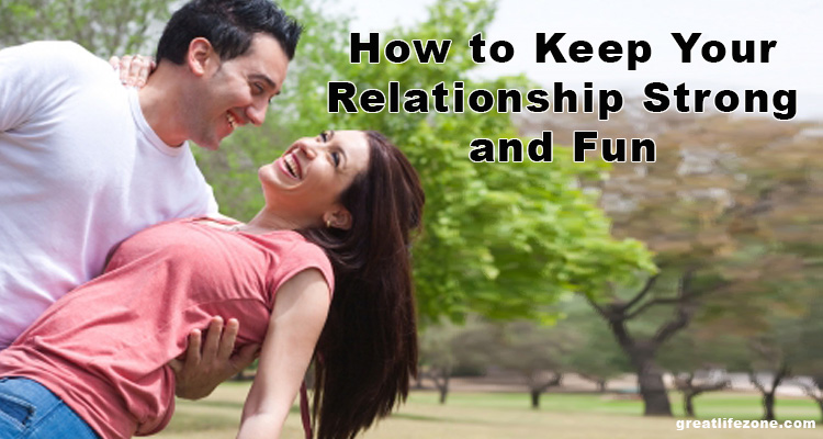 How to Keep Your Relationship Strong and Fun