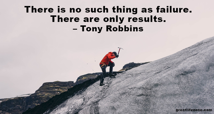 There is no such thing as failure. There are only results