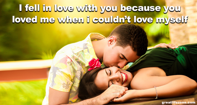 Love Quotes - I fell in love with you because you loved me when i couldn't love myself