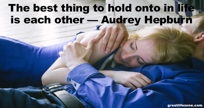 Love Quotes - The best thing to hold onto in life is each other — Audrey Hepburn