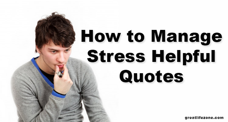 How to Manage Stress Helpful Quotes