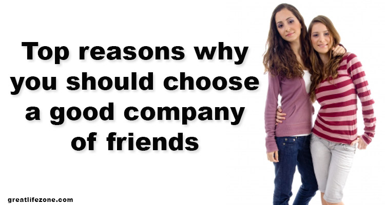 Top reasons why you should choose a good company of friends