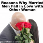 Reasons Why Married Men Fall in Love with Other Woman
