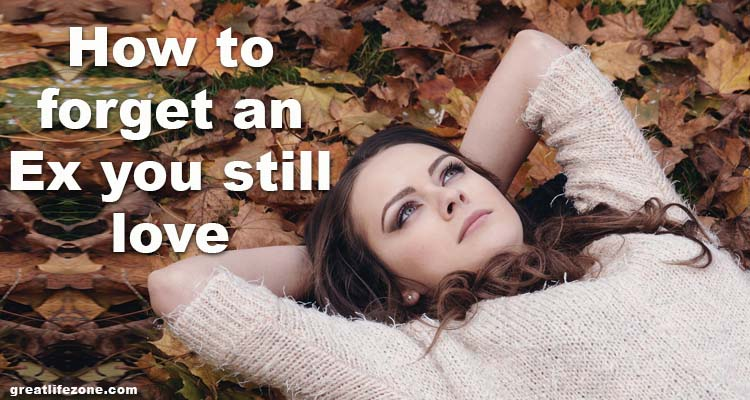How to forget an Ex you still love