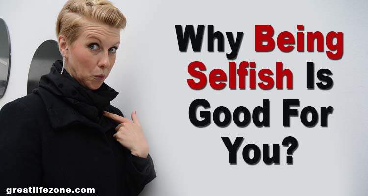 Why Being Selfish Is Good For You