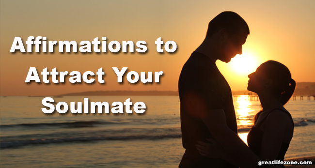Affirmations To Attract Your Soulmate Great Life Zone