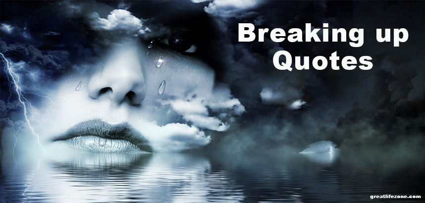 Breaking up Quotes - GREAT LIFE ZONE