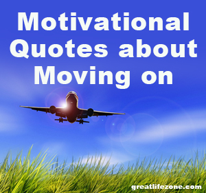 Motivational Quotes about Moving on