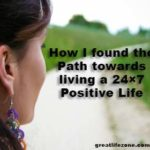 How I found the Path towards living a 24×7 Positive Life