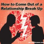 How to Come Out of a Relationship Break Up