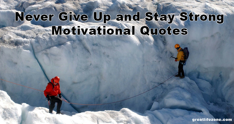 Never Give Up and Stay Strong Motivational Quotes