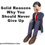 Solid Reasons Why You Should Never Give Up