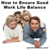 How to Ensure Good Work Life Balance