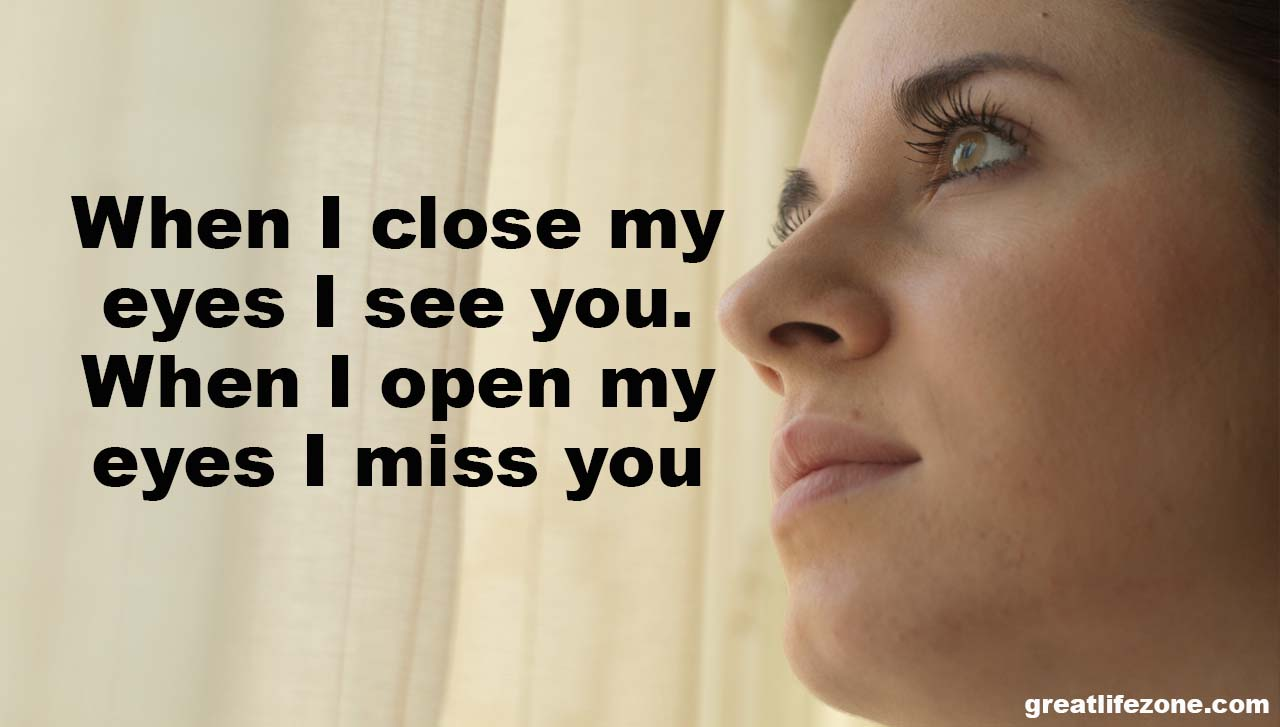I <b>miss you</b> Quotes - When-I-close-my-eyes-I-see-you.-When-I-open-my-eyes-I-miss-you