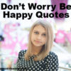 Don't Worry Be Happy Quotes