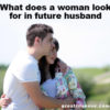What does a woman look for in future husband