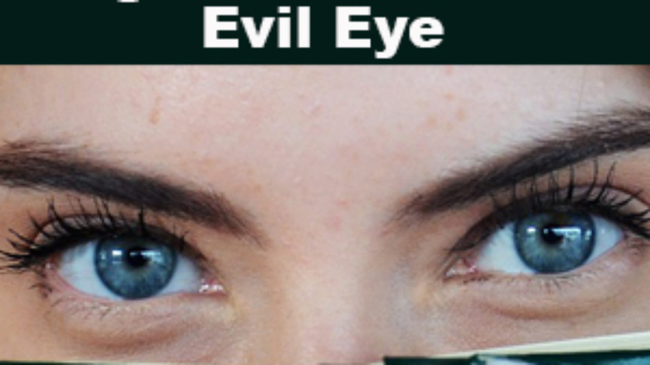 How to Overcome Negative Effects of Evil Eye - GREAT LIFE ZONE
