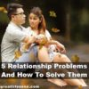 5 Relationship Problems And How To Solve Them