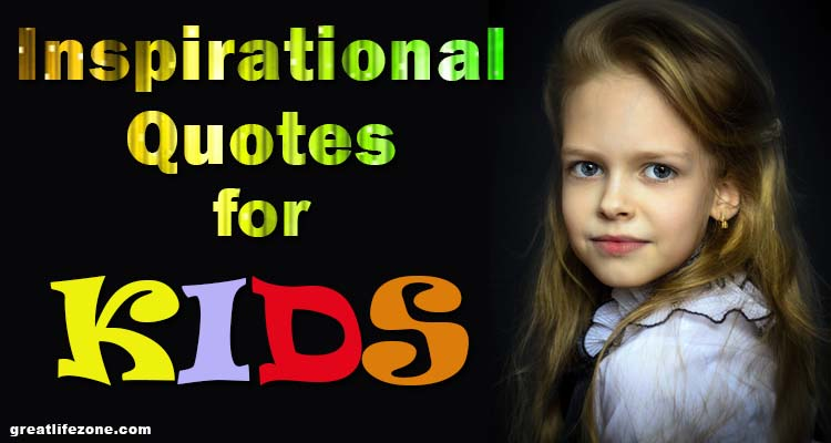 Inspirational Quotes For Kids - GREAT LIFE ZONE