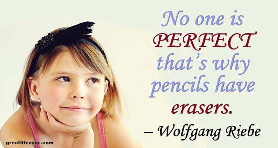 Inspirational Quotes For Kids: No one is perfect – that's why pencils have erasers Wolfgang Riebe