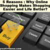 5 Reasons Why Online Shopping Makes Shopping Easier and Life Better