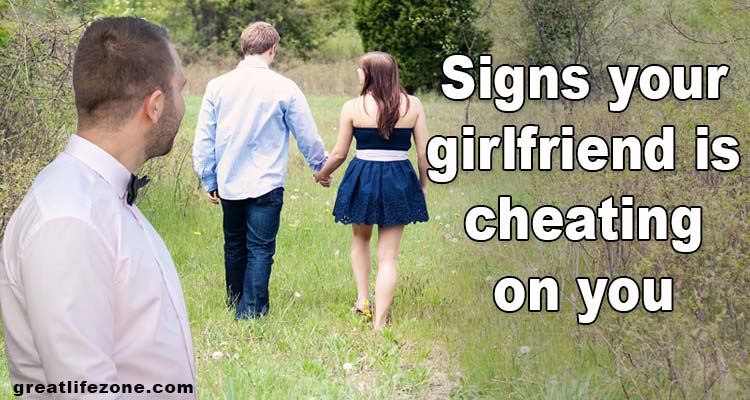 signs your girlfriend is being unfaithful