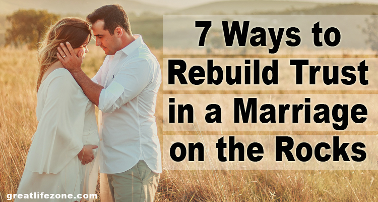 7 Ways to Rebuild Trust in a Marriage on the Rocks