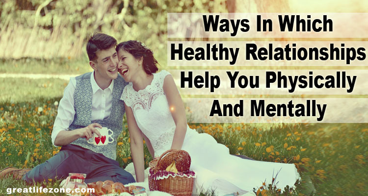 Ways In Which Healthy Relationships Help You Physically And Mentally